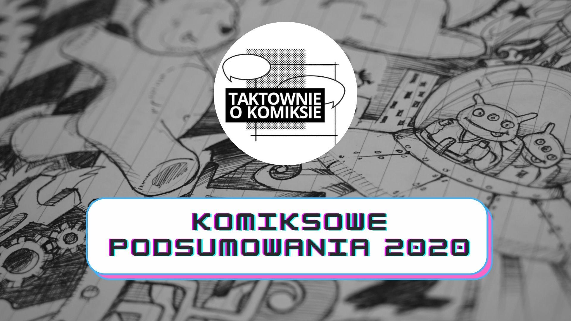 Komiksowe podsumowania 2020 [Taktownie O Komiksie – online]